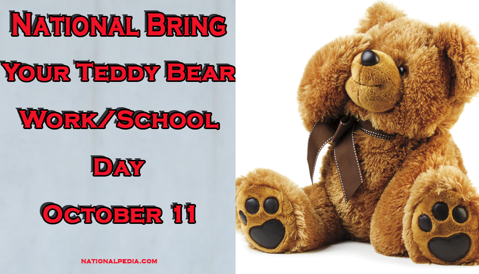 National Bring Your Teddy Bear to Work/School Day October 11